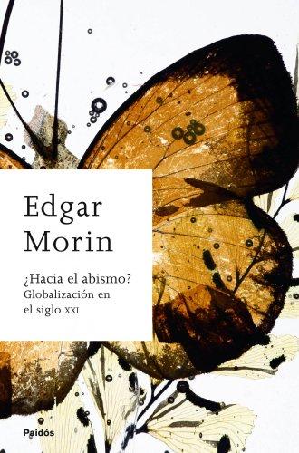 ¿Hacia el abismo?: Globalización en el siglo XXI (Biblioteca Edgar Morin)