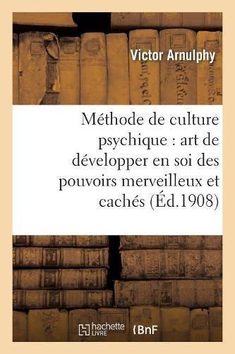 Méthode de culture psychique : art de développer en soi des pouvoirs merveilleux et cachés par Victor Arnulphy