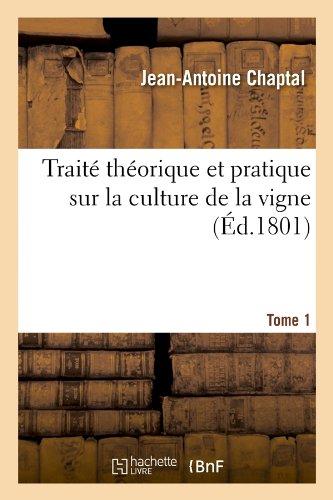 Traité théorique et pratique sur la culture de la vigne. Tome 1 (Éd.1801)