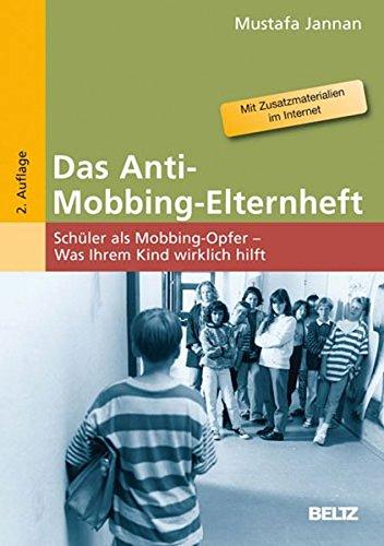Das Anti-Mobbing-Elternheft: Schüler als Mobbing-Opfer - Was Ihrem Kind wirklich hilft