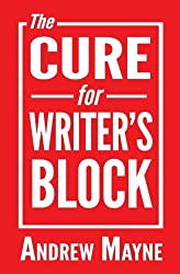 The Cure for Writer's Block by Andrew Mayne (2016-04-05)