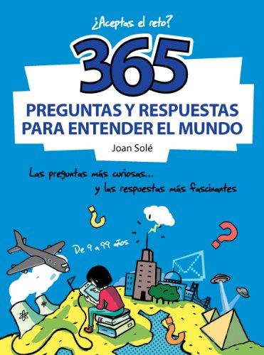 365 preguntas y respuestas para entender el mundo: Las