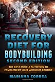 RECOVERY DIET FoR BODYBUILDING SECOND EDITION: THE BEST MUSCLE NUTRITION To...