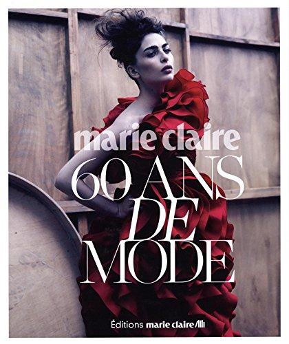 Marie Claire : 60 ans de mode par Bernadette Caille, Evelyne Prouvost-Berry, Marianne Mairesse