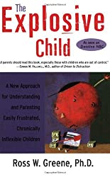The Explosive Child: A New Approach for Understanding and Parenting Easily Frustrated, Chronically Inflexible Children by Ross W. Greene (2001-01-23)