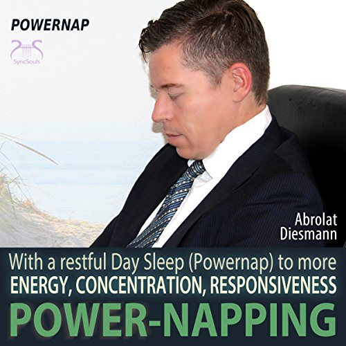 Power-Napping: Get Your Energy, Concentration and Responsiveness back - With a restful day sleep (Powernap)