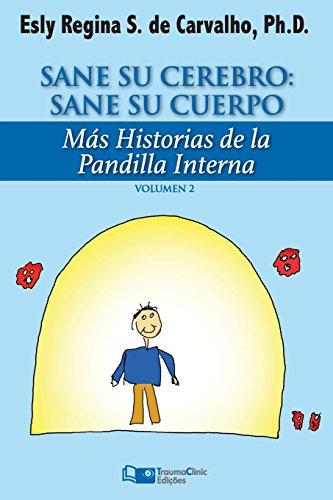Sane Su Cerebro: Sane Su Cuerpo: Más historias de La Pandilla Interna: Volume 2 (Estratégias Clínicas na Psicoterapia)