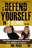 How to Defend Yourself in 3 Seconds or Less!: Self Defence Secrets You Need to Know!