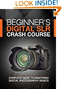 #9: Beginner's Digital SLR Crash Course: Complete guide to mastering digital photography basics, understanding exposure, and taking better pictures.