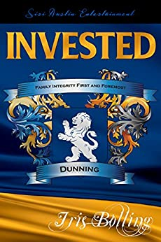 INVESTED (Dunning Trilogy Book 1) by [Bolling, Iris]