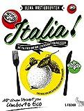 Italia! Die Italiener und ihre Leidenschaft für das Essen: Eine Reise von den Alpen bis Sizilien und Sardinien Mit einem Vorwort von Umberto Eco