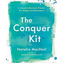 The Conquer Kit: A Creative Business Planner for Women Entrepreneurs (The Conquer Series, Band 1)