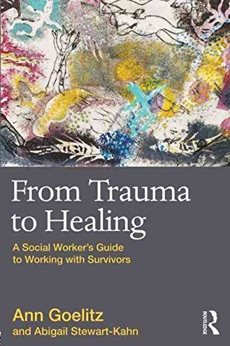 from-trauma-to-healing-a-social-workers-guide-to-working-with-survivors-by-author-ann-goelitz-publis