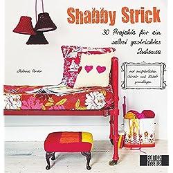 Shabby Strick: 30 Projekte für ein selbst gestricktes Zuhause, mit ausführlichen Strick- und Häkelgrundlagen