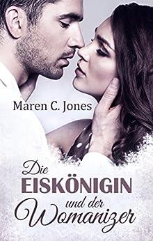 Die Eiskönigin und der Womanizer: Liebesroman von [Jones, Maren C.]