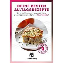 Deine besten Alltagsrezepte: Das Kochbuch mit ausgewählten Lieblingsrezepten für den Thermomix®