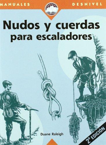 Nudos y cuerdas para escaladores (Manuales Desnivel) por Duane Raleigh