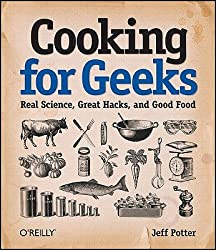 Cooking for Geeks: Real Science, Great Hacks, and Good Food [ COOKING FOR GEEKS: REAL SCIENCE, GREAT HACKS, AND GOOD FOOD ] by Potter, Jeff (Author) Aug-09-2010 [ Paperback ]
