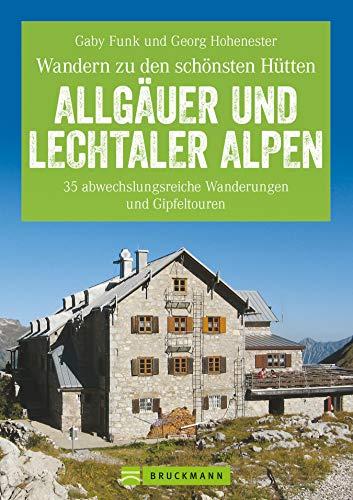 Hüttenwandern Allgäuer und Lechtaler Alpen: Die 35 schönsten Wanderungen und Gipfeltouren