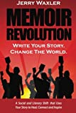 Memoir Revolution: A Social Shift that Uses Your Story to Heal, Connect, and Inspire