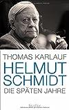 Helmut Schmidt: Die späten Jahre von Thomas Karlauf