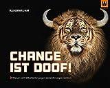 Change ist doof!: Warum sich Mitarbeiter gegen Veränderungen wehren