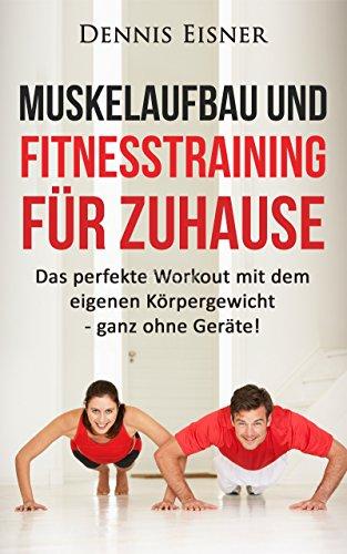 nesstraining für Zuhause: Das perfekte Workout mit dem eigenen Körpergewicht - ganz ohne Geräte! (Abnehmen, Diät, ohne Geräte, Fit, ... Bankdrücken, Muskelaufbau, Krafttraini) ()