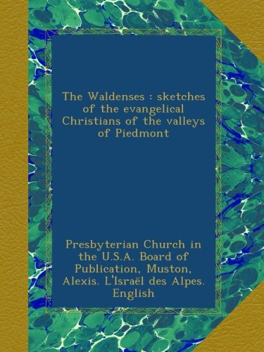 The Waldenses : sketches of the evangelical Christians of the valleys of Piedmont