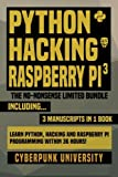 Python, Hacking & Raspberry Pi 3: The No-nonsense Limited Bundle; Learn Python, Hacking and Raspberry Pi Programming Within 36 Hours!