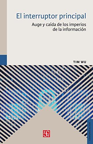 El interruptor principal. Auge y caída de los imperios de comunicación por Tim Wu