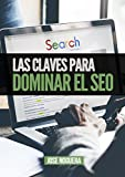 Las claves para dominar el SEO: Todo lo que has de saber para posicionar una web en Google (Marketing Online nº 3)
