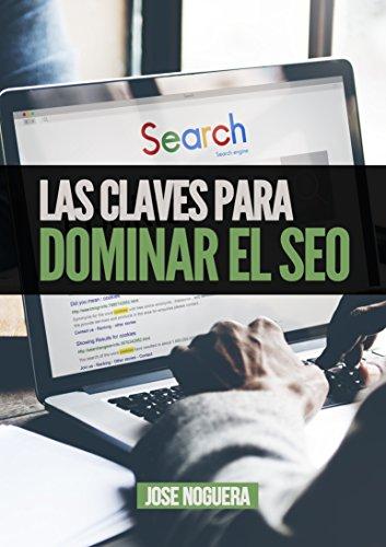 Las claves para dominar el SEO: Todo lo que has de saber para posicionar una web en Google (Marketing Online nº 3) por José Noguera