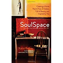SoulSpace: Transform Your Home, Transform Your Life -- Creating a Home That Is Free of Clutter, Full of Beauty, and Inspired by You (English Edition)