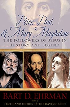 Peter, Paul and Mary Magdalene: The Followers of Jesus in History and Legend by [Ehrman, Bart D.]