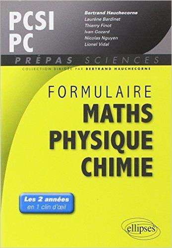 Formulaire Maths Physique Chimie PCSI PC Les 2 Années en 1 Clin d'Oeil de Bertrand Hauchecorne ,Laurène Bardinet ,Thierry Finot ( 27 mai 2014 )