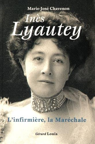 Inès Lyautey : L'infirmière, la maréchale