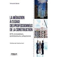 La médiation à l'usage des professionnels de la construction: BTP, immobilier, architecture, urbanisme