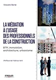 La médiation à l'usage des professionnels de la construction: BTP, immobilier, architecture, urbanisme