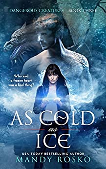As Cold As Ice (Dangerous Creatures Book 3) by [Rosko, Mandy]