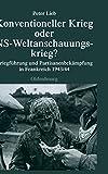 Konventioneller Krieg oder NS-Weltanschauungskrieg?: Kriegführung und Partisanenbekämpfung in Frankreich 1943/44 (Quellen und Darstellungen zur Zeitgeschichte, Band 69) - Peter Lieb