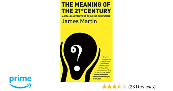 The meaning of the 21st century a vital blueprint for ensuring our the meaning of the 21st century a vital blueprint for ensuring our future amazon james martin 9781903919866 books malvernweather Choice Image