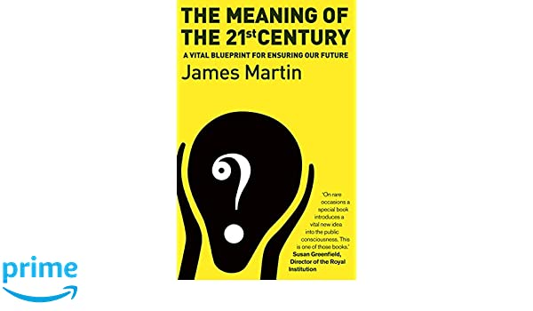 The meaning of the 21st century a vital blueprint of ensuring our the meaning of the 21st century a vital blueprint of ensuring our future a vital blueprint for ensuring our future amazon james martin malvernweather Gallery
