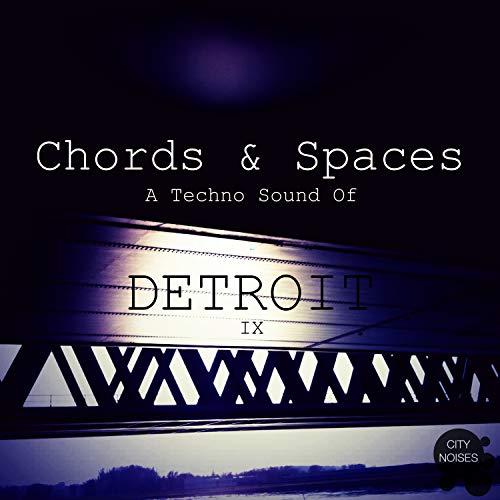 Chords & Spaces IX - A Techno Sound of Detroit (Detroit City)