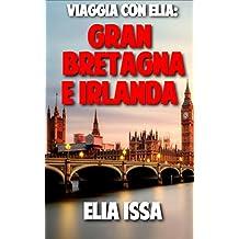 Viaggia Con Elia: Gran Bretagna e Irlanda: Un viaggio attraverso l'Inghilterra, Scozia, Galles e Irlanda, in cui ho visitato città come Londra, Liverpool, Dublino, Edimburgo, Glasgow, Oxford, Belfast