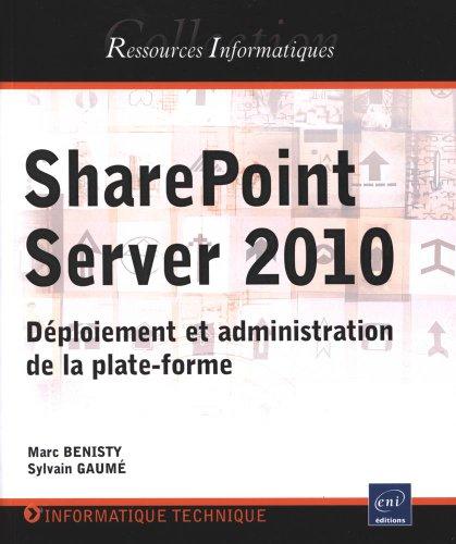 SharePoint Server 2010 - Déploiement et administration de la plate-forme par Marc BENISTY Sylvain GAUMÉ