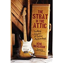 [(The Strat in the Attic: Thrilling Stories of Guitar Archaeology)] [Author: Deke Dickerson] published on (June, 2013)