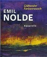 Emil Nolde. Glühender Farbenrausch - Aquarelle de Astrid Becker