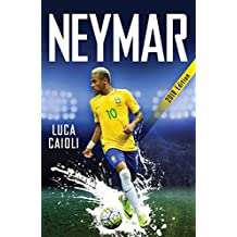 Neymar – 2018 Updated Edition: The Unstoppable Rise of Barcelona's Brazilian Superstar (Luca Caioli)