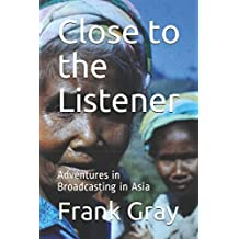 Close to the Listener: Adventures in Broadcasting in Asia