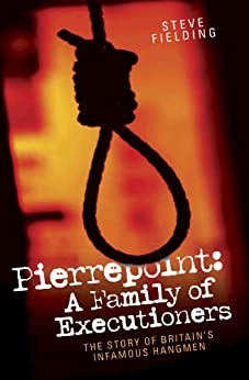 Pierrepoint: A Family of Executioners by [Fielding, Steven]